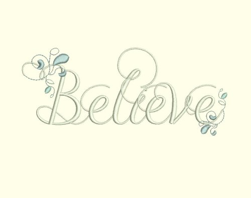 Believe - Inspirational Word Art : Fancy Fonts Embroidery, Home of